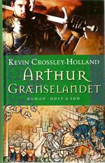 "Kevin Crossley-Holland "" Arthur - Grænselandet """